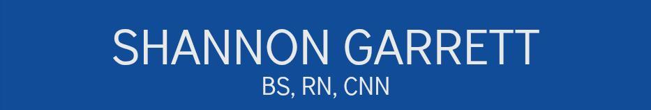 SHANNON GARRETT, BS, RN, CNN
